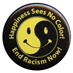 B022 - Happiness Sees No Color - End Racism Now! Button