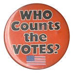 B103 - Who Counts the Votes? Button