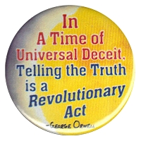 B109 - In a time of Universal Deceit, Telling the truth is a Revolutionary act Button
