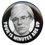 B139 - Your 15 Minutes Are Up - A. Warhol Quote Button