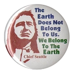 B166 - The Earth does not belong to us. We belong to the Earth - Chief Seattle Quote Button