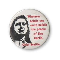 B318 -  Whatever Befalls The Earth Befalls The People Of The Earth Chief Seattle Quote Button