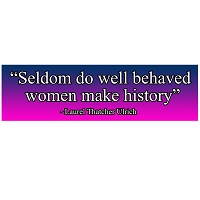CM044 Seldom do well behaved women make history L. Ulrich Quote Mini Sticker