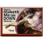 FM011 - Don't Maketh Me Come Down There ~ God Quote Fridge Magnet