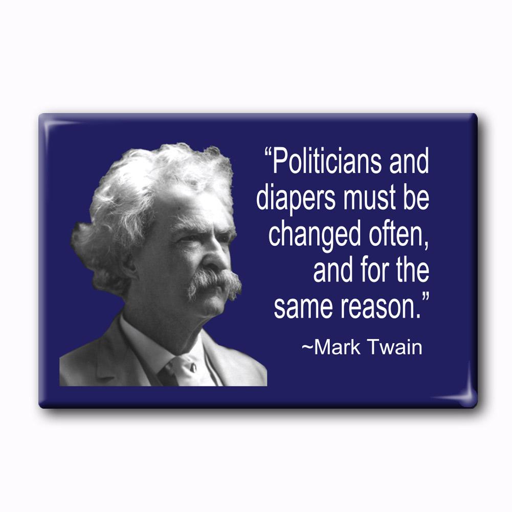 fm077 mark twain quote politicians are like diapers politics fridge