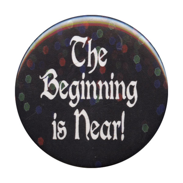 B036 - The Beginning is Near Button