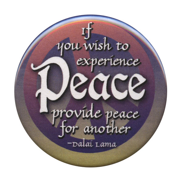 B048 - If you wish to experience Peace provide Peace for another Dalai Lama Button