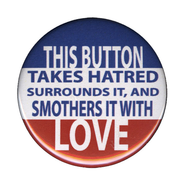 B148 - This Button Smothers Hatred with LOVE Button