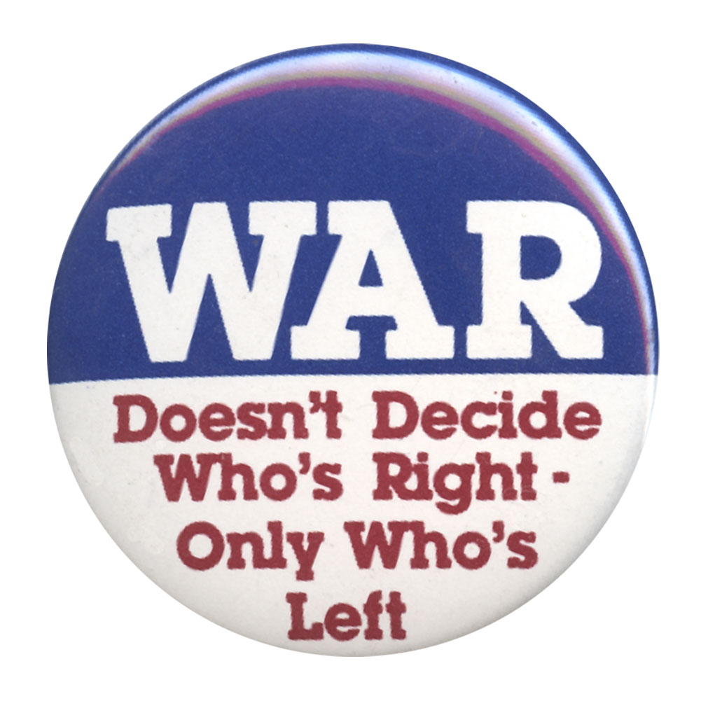 B181 - War Doesn't Decide Who's Right, Only Who's Left  Button