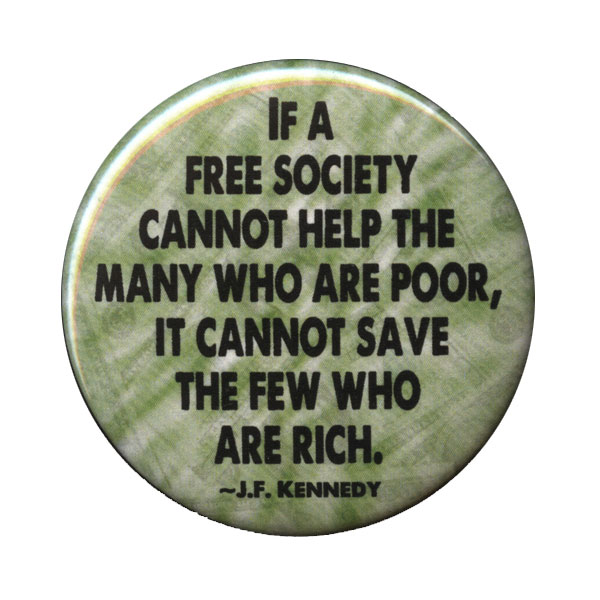 B190 - Can't help the poor, can't save the rich - JFK Quote Button