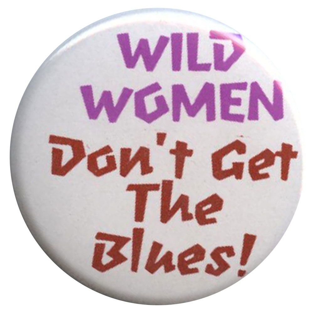 B367 - Wild Women Don't Get The Blues Button RALLY PRIDE MARCH