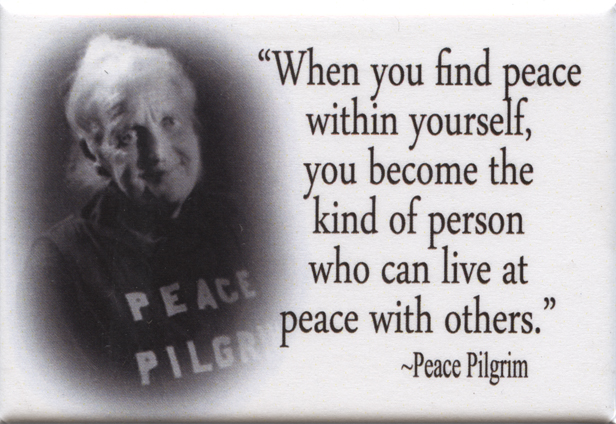 FM043 - When you find peace within yourself, you become the kind of person who can live at peace with others - Peace Pilgrim Quote Fridge Magnet