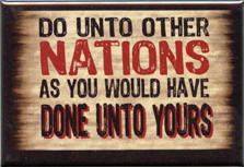 FM048 - Do Unto Other Nations As You Would Have Them Do Unto Yours - Jesus Quote Paraphrase Fridge Magnet