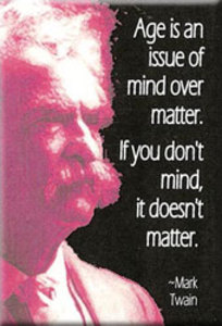 FM033 - Age is an issue of mind over matter. If you don't mind, it doesn't matter - Mark Twain Quote Fridge Magnet