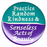 B284 - Practice Random Kindness & Senseless Acts Of Beauty Button