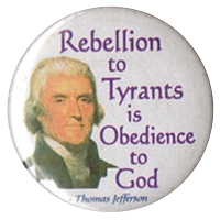B322 - Rebellion To Tyrants Is Obedience To God -Thomas Jefferson  Button