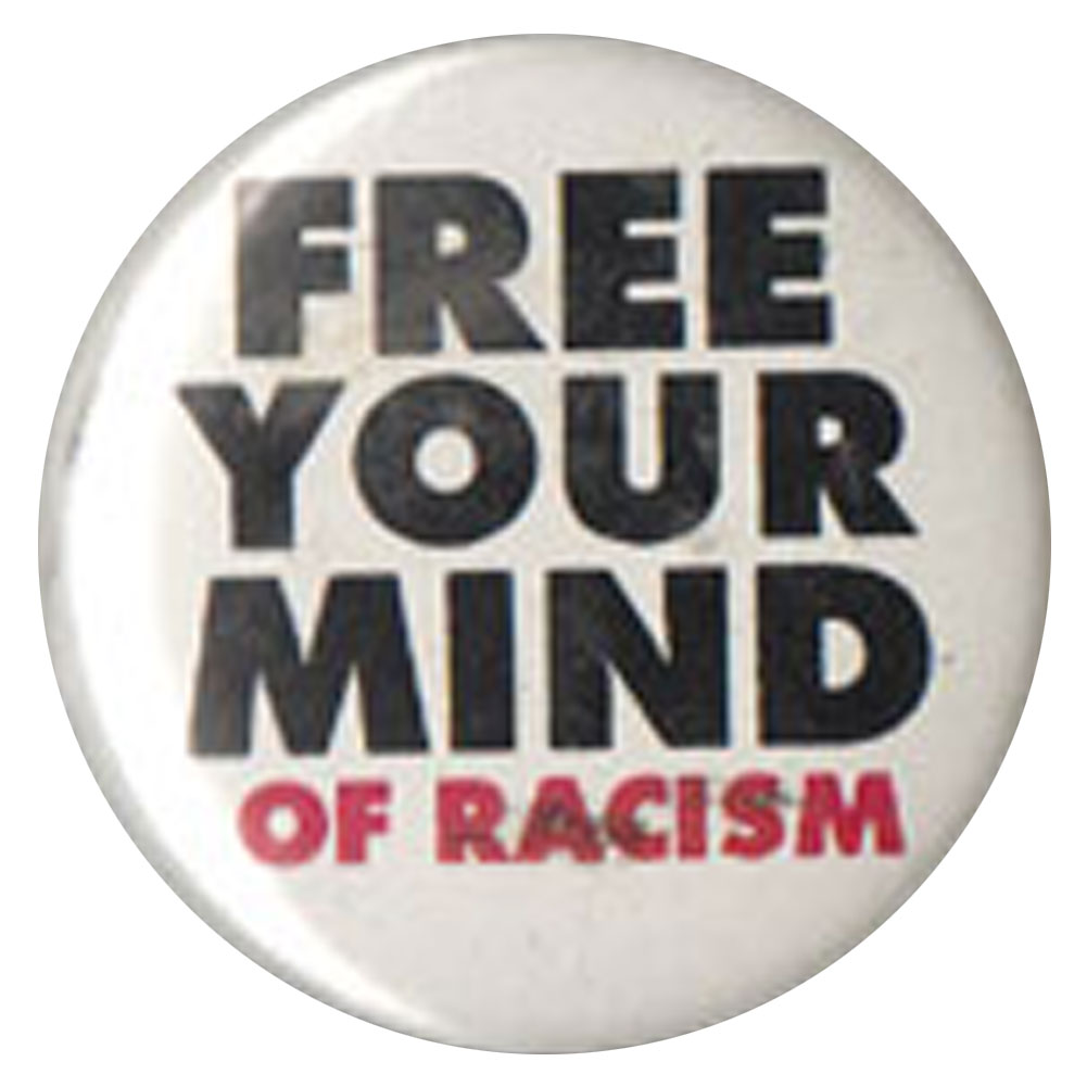 B395 - Free Your Mind Of Racism Button