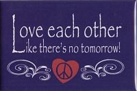 FM020 - Love Each Other Like There's No Tomorrow Fridge Magnet