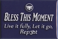 FM039 - Bless this moment - Live it fully - Let it go - Repeat Fridge Magnet