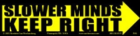 S287 - Slower Minds Keep Right Bumper Sticker