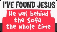 S425 - I've Found Jesus He Was Behind The Sofa The Whole Time Bumper Sticker