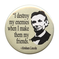 B038 - I destroy my enemies when I make them my friends - A. Lincoln Quote Button