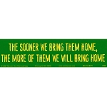 S107 - The sooner we bring them home, the more of them we will bring home Bumper Sticker