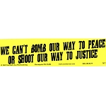 S108 - We can't bomb our way to peace or shoot our way to justice Bumper Sticker