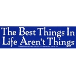 S121 - The Best Things in Life Aren't Things Bumper Sticker