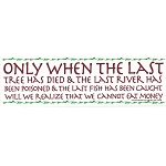 S135 - Only when the last tree has died Bumper Sticker
