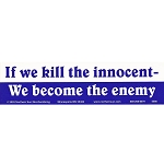 S213 - If we Kill the Innocent - We become the Enemy Bumper Sticker