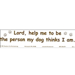 S224 - Lord, help me to be who my dog thinks I am Bumper Sticker