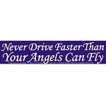 S338 - Never Drive Faster than your Angels can Fly Bumper Sticker