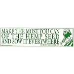 S358 - Make the Most of the Hemp Seed and Sow It Everywhere Bumper Sticker