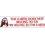 S370 - The Earth Does not Belong to Us, We Belong to the Earth Large Bumper Sticker