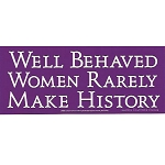 S371 - Well Behaved Women Rarely Make History Bumper Sticker