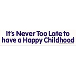 S390 - It's Never Too Late To Have A Happy Childhood Bumper Sticker