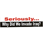 S404 - Seriously...Why Did We Invade Iraq? Bumper Sticker