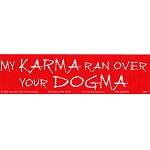 S410 - My Karma Ran Over Your Dogma Bumper Sticker