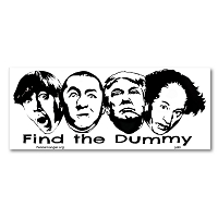 S699 Find the Dummy Three Stooges and Trump Classic Dead Lot Political Decal Bumper Sticker