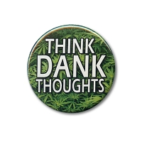 B508 Think Dank Thoughts Pot Marijuana Cannabis Button