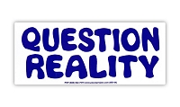 S367 - Question Reality Large Bumper Sticker