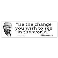 S560 - Be the change you wish to see in the world - Gandhi Quote Bumper Sticker