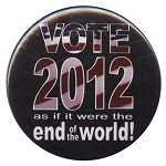 B026 - Vote 2012 Like its the End of the World Button