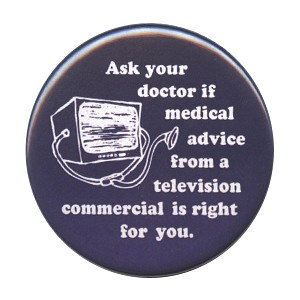 B025 - Ask Your Doctor If Medical Advice From a Television is Right for You Button