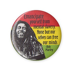 B334 - Emancipate Yourself From Mental Slavery. None But Ourselves Can Free Our Minds Bob Marley Quote Button