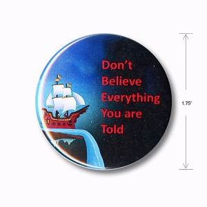 B426 Don't Believe Everything You Are Told Flat Earth Intelligent Design Button
