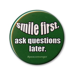 B518 Smile First Ask Questions Later Positive Attitude Button Pin