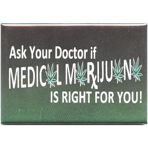 FM038 - Ask Your Doctor if Medical Marijuana is Right for You Fridge Magnet