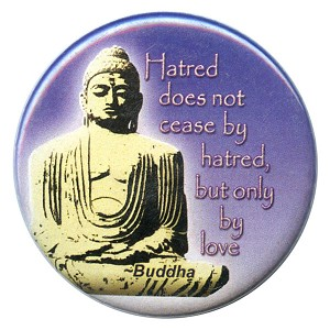 B024 - Hatred does not cease by hatred, but only by love - Buddha Quote Button
